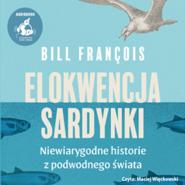okładka Elokwencja sardynki. Niewiarygodne historie z podwodnego świata, Audiobook | François Bill