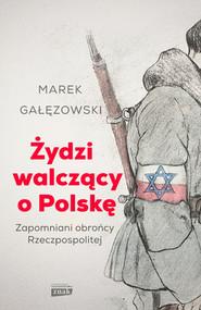 okładka Żydzi walczący o Polskę, Książka | Marek Gałęzowski