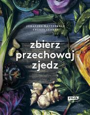 okładka Zbierz, przechowaj, zjedz, Książka | Johannes Wätterbäck, Theres Lundén