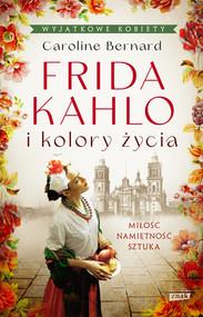 okładka Frida Kahlo i kolory życia, Książka | Caroline Bernard