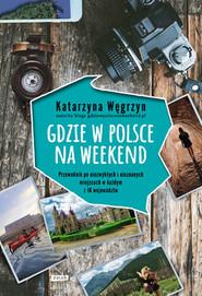 okładka Gdzie w Polsce na weekend, Książka | Węgrzyn Katarzyna