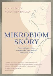 okładka Mikrobiom skóry. Przewodnik po świecie naturalnej i zrównoważonej pielęgnacji skóry , Książka | Alain Géloën, Alexandra Raillan