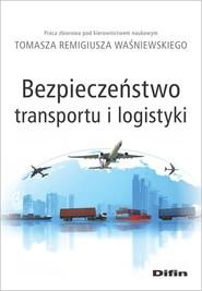 okładka Bezpieczeństwo transportu i logistyki, Książka | Tomasz Remigiusz redakcja naukowy Waśniewski