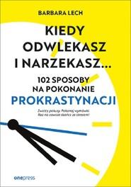 okładka Kiedy odwlekasz i narzekasz... 102 sposoby na pokonanie prokrast, Książka | Barbara Lech