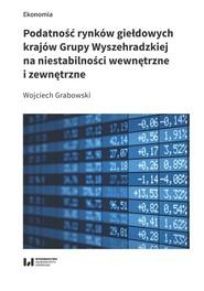 okładka Podatność rynków giełdowych krajów Grupy Wyszehradzkiej na niestabilności wewnętrzne i zewnętrzne, Książka   Wojciech  Grabowski