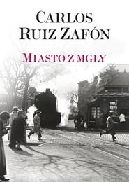 okładka Miasto z mgły, Książka | Carlos Ruiz Zafon