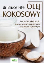 okładka Olej kokosowy. Lecznicze właściwości potwierdzone najnowszymi badaniami naukowymi - PDF, Ebook | Bruce Fife