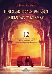 okładka Hinduskie opowieści kierowcy rikszy. 12 inspirujących historii o miłości, stracie, odwadze, sile i konsekwentnym dążeniu do celu, Ebook | Biyon  Kattilathu