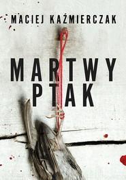 okładka Martwy ptak, Ebook | Kaźmierczak Maciej