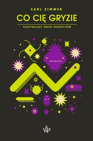 okładka Co cię gryzie? Fascynujący świat pasożytów, Ebook | Carl  Zimmer