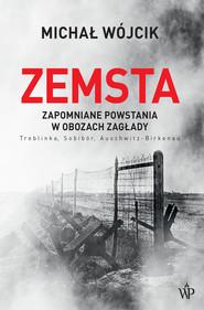 okładka Zemsta. Zapomniane powstania w obozach Zagłady: Treblinka, Sobibór, Auschwitz-Birkenau, Ebook | Michał Wójcik