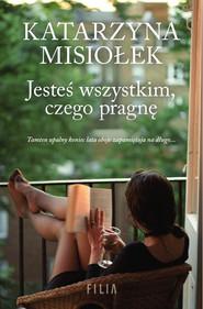 okładka Jesteś wszystkim, czego pragnę, Ebook | Katarzyna  Misiołek