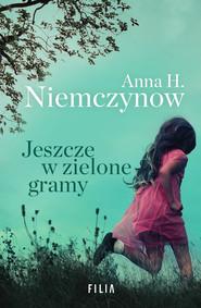 okładka Jeszcze w zielone gramy, Ebook | Anna H. Niemczynow