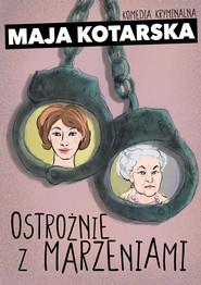 okładka Ostrożnie z marzeniami, Ebook | Maja Kotarska
