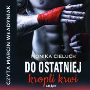 okładka Do ostatniej kropli krwi, Audiobook | Monika Cieluch