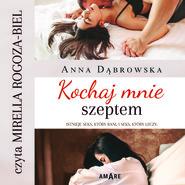 okładka Kochaj mnie szeptem, Audiobook | Anna Dąbrowska