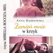 okładka Zamień mnie w krzyk, Audiobook | Anna Dąbrowska