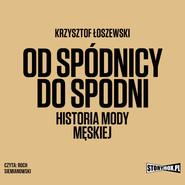 okładka Od spódnicy do spodni. Historia mody męskiej, Audiobook | Krzysztof Łoszewski