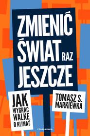 okładka Zmienić świat raz jeszcze, Ebook | Tomasz S. Markiewka