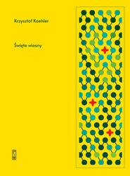 okładka Święte wiosny, Książka | Krzysztof Koehler