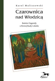 okładka Czarownica nad Włodzicą / Pasaże Baśnie i legendy z Nowej Rudy i okolic, Książka   Karol Maliszewski