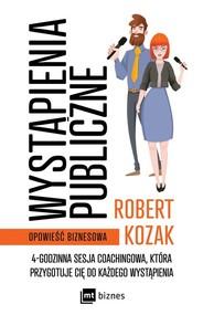 okładka Wystąpienia publiczne 4-godzinna sesja coachinowa, która przygotuje Cię do każdego wystąpienia, Książka | Robert Kozak