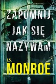 okładka Zapomnij, jak się nazywam , Książka   Monroe J.S.