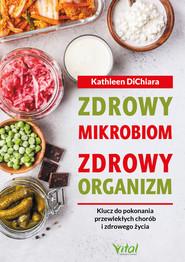 okładka Zdrowy mikrobiom, zdrowy organizm. Klucz do pokonania przewlekłych chorób i zdrowego życia - PDF, Ebook | Kathleen  DiChiara