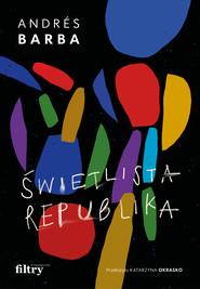 okładka Świetlista republika, Ebook | Barba Andrés
