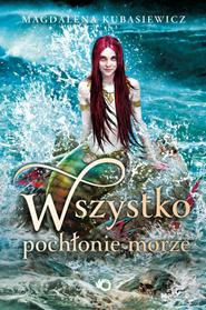 okładka Wszystko pochłonie morze , Książka | Magdalena Kubasiewicz