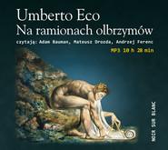 okładka Na ramionach olbrzymów, Audiobook   Umberto Eco