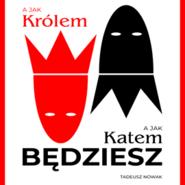 okładka A jak królem, a jak katem będziesz, Audiobook   Tadeusz Nowak