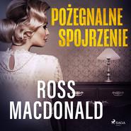 okładka Pożegnalne spojrzenie, Audiobook | Ross Macdonald