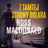 okładka Z tamtej strony dolara, Audiobook | Ross Macdonald
