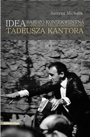 okładka Idea bardzo konsekwentna. Happening i Teatr Happeningowy Tadeusza Kantora, Ebook | Michalik Justyna