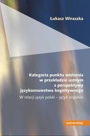 okładka Kategoria punktu widzenia w przekładzie ustnym z perspektywy językoznawstwa kognitywnego. W relacji język polski – język angielski, Ebook | Wiraszka Łukasz