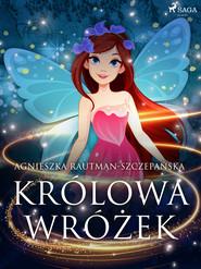 okładka Królowa wróżek, Ebook | Agnieszka Rautman Szczepańska