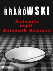 okładka Autopsja czyli Dziennik Kryzysu, Ebook | Jacek Krakowski