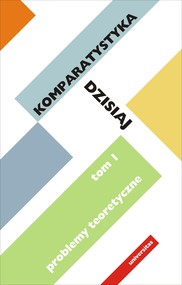 okładka Komparatystyka dzisiaj. Tom 1, Problemy teoretyczne, Ebook | Szczęsna Ewa, Kasperski Edward