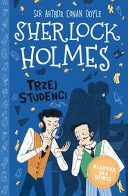 okładka Klasyka dla dzieci. Sherlock Holmes. Tom 10. Trzej studenci, Ebook | Arthur Conan Doyle