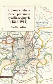 okładka Kraków i Galicja wobec przemian cywilizacyjnych 1866-1914. Studia i szkice, Ebook | Marian Stala, Krzysztof  Fiołek