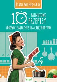 okładka 10-minutowe przepisy. Zdrowo i smacznie dla całej rodziny - PDF, Ebook | Werner-Gray Liana