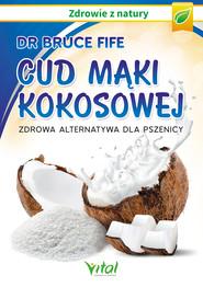 okładka Cud mąki kokosowej Zdrowa alternatywa dla pszenicy - PDF, Ebook | Bruce Fife