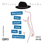 okładka Mężczyzna, który pomylił swoją żonę z kapeluszem, Audiobook   Oliver Sacks