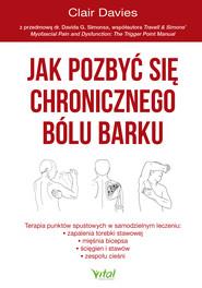 okładka Jak pozbyć się chronicznego bólu barku. Terapia punktów spustowych w samodzielnym leczeniu zapalenia torebki stawowej, ścięgien i stawów oraz zespołu cieśni, Ebook | Davies Clair