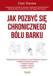 okładka Jak pozbyć się chronicznego bólu barku. Terapia punktów spustowych w samodzielnym leczeniu zapalenia torebki stawowej, ścięgien i stawów oraz zespołu cieśni - PDF, Ebook | Davies Clair