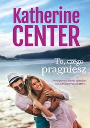okładka To, czego pragniesz, Ebook | Katherine Center
