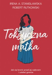 okładka Toksyczna matka, Ebook | Robert Rutkowski, Irena Stanisławska