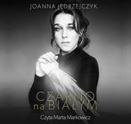 okładka Czarno na białym, Audiobook | Joanna Jędrzejczyk