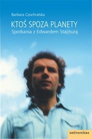 okładka Ktoś spoza planety. Spotkania z Edwardem Stachurą, Ebook | Czochralska Barbara